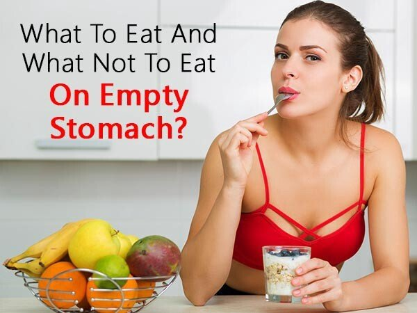 Read What to Eat and What Not to Eat on an Empty Stomach